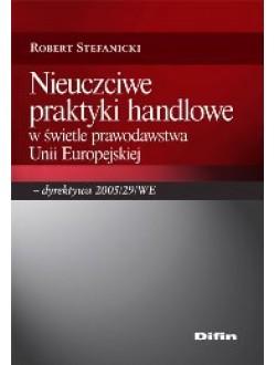 Nieuczciwe praktyki handlowe w świetle prawodawstwa Unii Europejskiej - dyrektywa 2005/29/WE