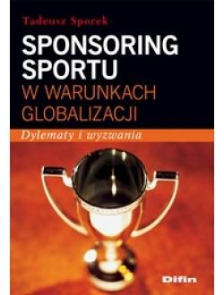 Sponsoring sportu w warunkach globalizacji. Dylematy, przemiany, obciążenia i wyzwania