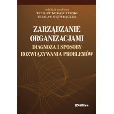 Zarządzanie organizacjami. Diagnoza i sposoby rozwiązywania problemów