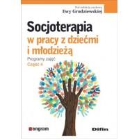 Socjoterapia w pracy z dziećmi i młodzieżą. Programy zajęć. Część 4