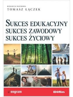Sukces edukacyjny, sukces zawodowy, sukces życiowy