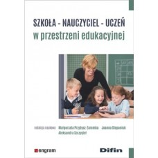 Szkoła, nauczyciel, uczeń w przestrzeni edukacyjnej