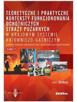 Teoretyczne i praktyczne konteksty funkcjonowania ochotniczych straży pożarnych w krajowym systemie ratowniczo-gaśniczym. Aspekty prawno-organizacyjne i geograficzno-przestrzenne. Część 1
