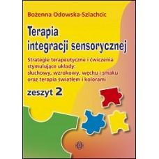 TERAPIA INTEGRACJI SENSORYCZNEJ – zeszyt 2. Strategia terapeutyczna i ćwiczenia stymulujące układy: słuchowy, wzrokowy, węchu i smaku oraz terapia światłem i kolorami