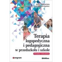 Terapia logopedyczna i pedagogiczna w przedszkolu i szkole. Porady i ćwiczenia