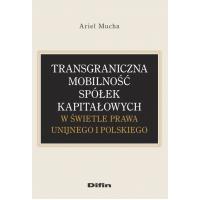 Transgraniczna mobilność spółek kapitałowych w świetle prawa unijnego i polskiego