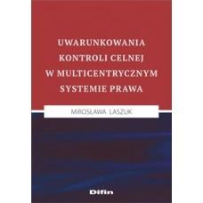 Uwarunkowania kontroli celnej w multicentrycznym systemie prawa