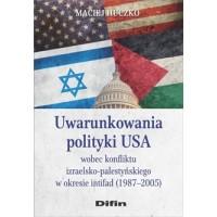 Uwarunkowania polityki USA wobec konfliktu izraelsko-palestyńskiego w okresie intifad (1987–2005)