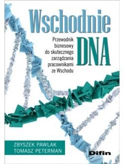 Wschodnie DNA. Przewodnik biznesowy do skutecznego zarządzania pracownikami ze Wschodu