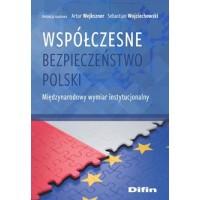 Współczesne bezpieczeństwo Polski. Międzynarodowy wymiar instytucjonalny