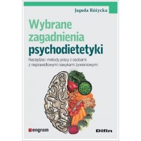 Wybrane zagadnienia psychodietetyki. Narzędzia i metody pracy z osobami z nieprawidłowymi nawykami żywieniowymi