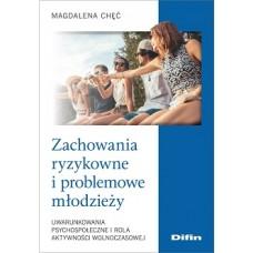 Zachowania ryzykowne i problemowe młodzieży. Uwarunkowania psychospołeczne i rola aktywności wolnoczasowej