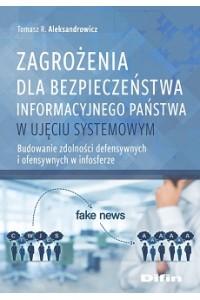 Zagrożenia dla bezpieczeństwa informacyjnego państwa w ujęciu systemowym. Budowanie zdolności defensywnych i ofensywnych w infosferze