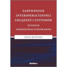 Zapewnienie interoperacyjności urządzeń i systemów. Studium administracyjnoprawne