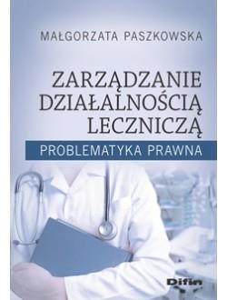 Zarządzanie działalnością leczniczą. Problematyka prawna