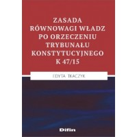 Zasada równowagi władz po orzeczeniu Trybunału Konstytucyjnego K 47/15