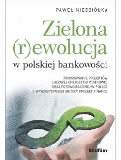 Zielona rewolucja w polskiej bankowości. Finansowanie projektów lądowej energetyki wiatrowej oraz fotowoltaicznej w Polsce z wykorzystaniem metody Project Finance