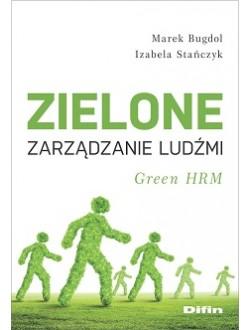 Zielone zarządzanie ludźmi. Green HRM