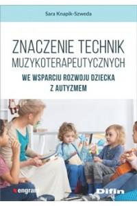 Znaczenie technik muzykoterapeutycznych we wsparciu rozwoju dziecka z autyzmem